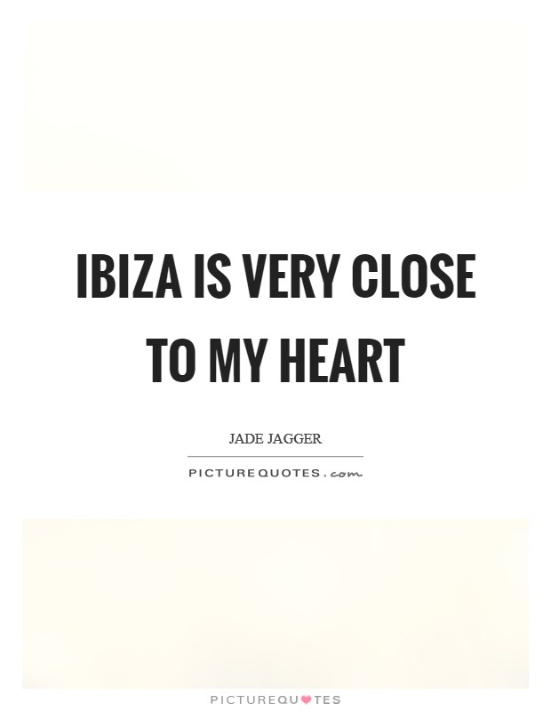 Ibiza is very close to my heart Picture Quote #1