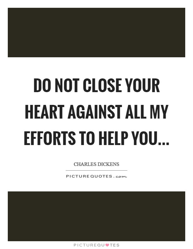 Do not close your heart against all my efforts to help you Picture Quote #1