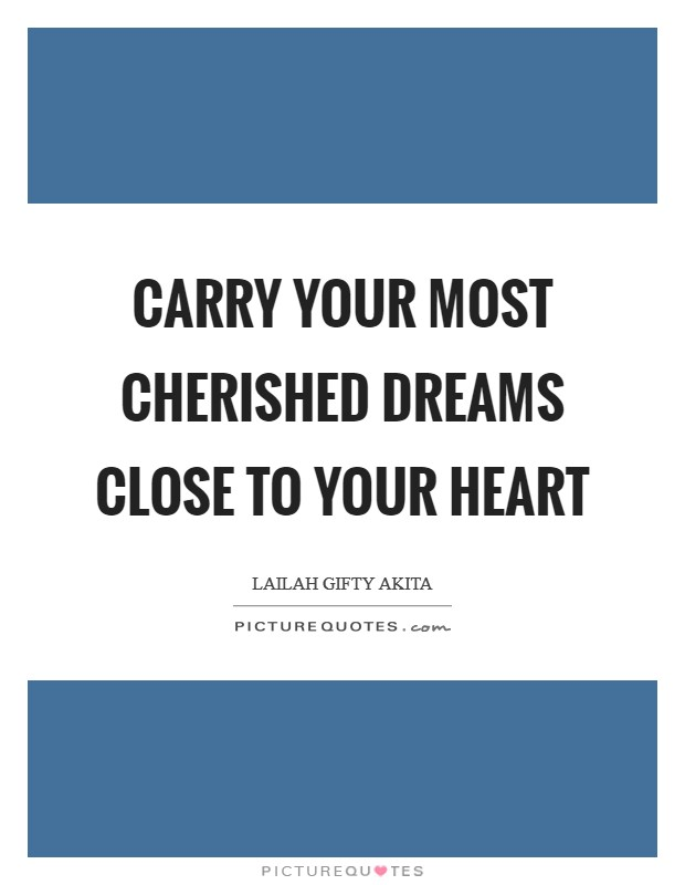 Carry your most cherished dreams close to your heart Picture Quote #1