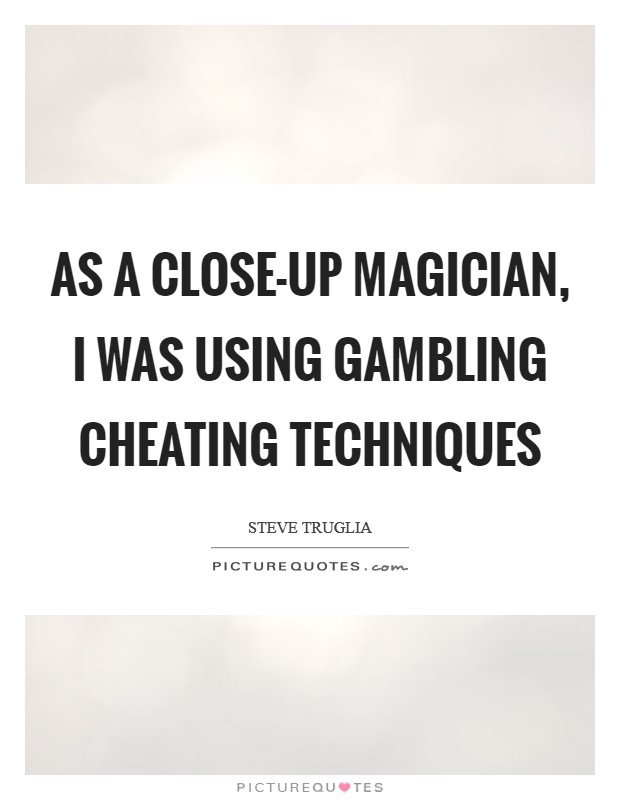 As a close-up magician, I was using gambling cheating techniques Picture Quote #1