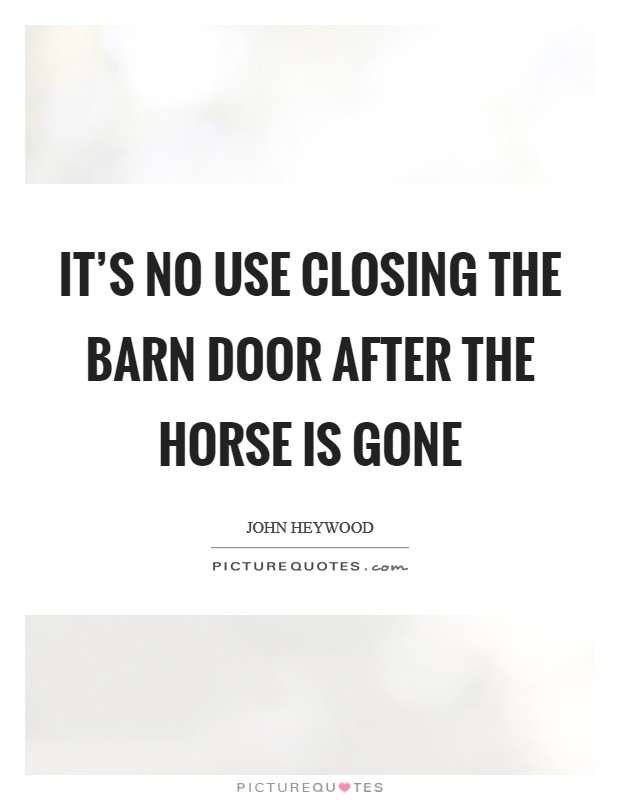 Its No Use Closing The Barn Door After The Horse Is Gone Picture