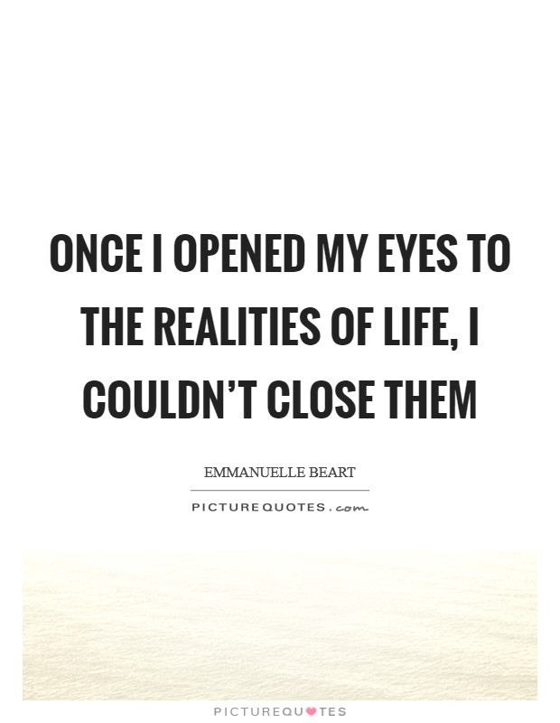 Once I opened my eyes to the realities of life, I couldn't close them Picture Quote #1