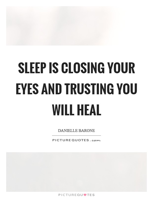 Sleep is closing your eyes and trusting you will heal Picture Quote #1