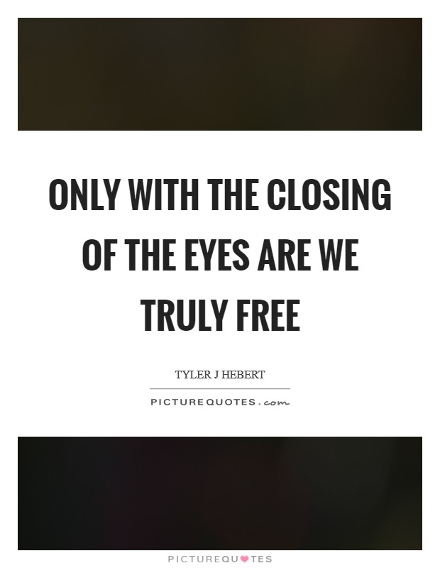 Only with the closing of the eyes are we truly free Picture Quote #1