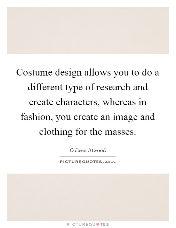 Costume Design Allows You To Do A Different Type Of Research And