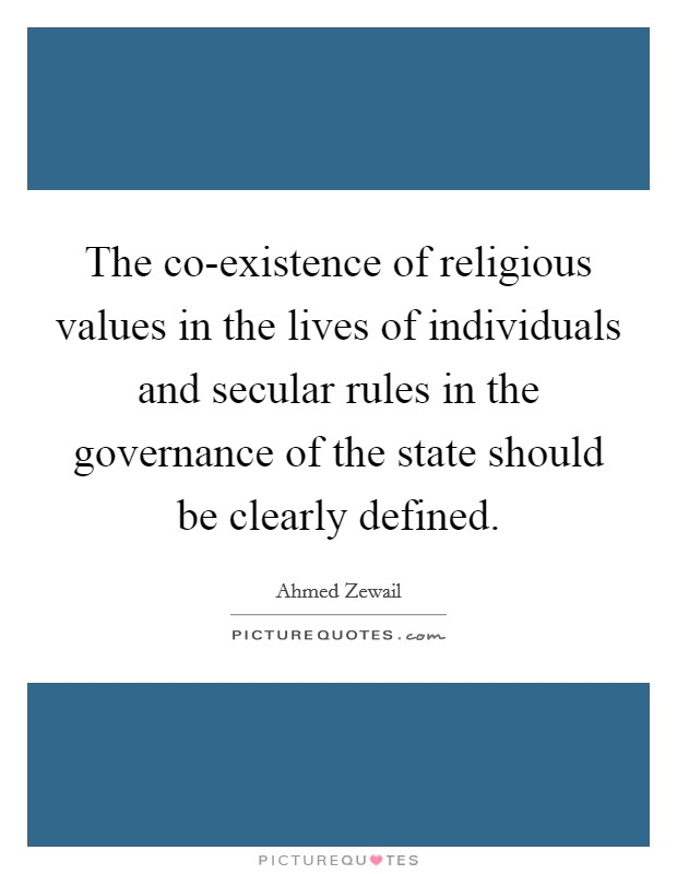 The co-existence of religious values in the lives of individuals and secular rules in the governance of the state should be clearly defined Picture Quote #1