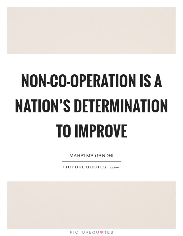 Non-co-operation is a nation's determination to improve Picture Quote #1