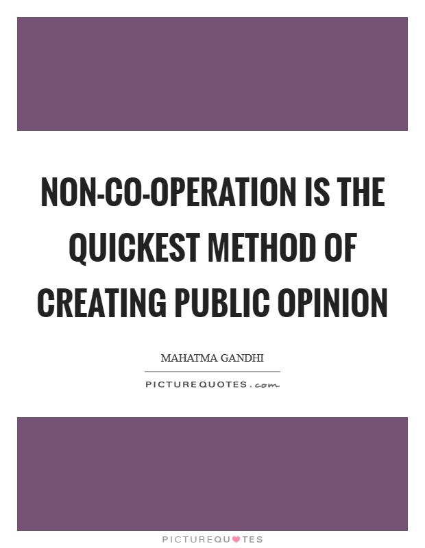 Non-co-operation is the quickest method of creating public opinion Picture Quote #1