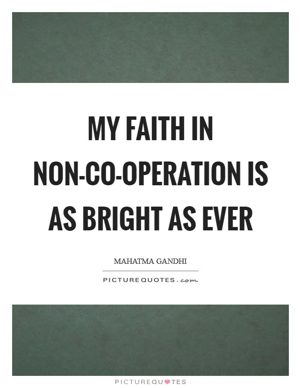 My faith in non-co-operation is as bright as ever Picture Quote #1