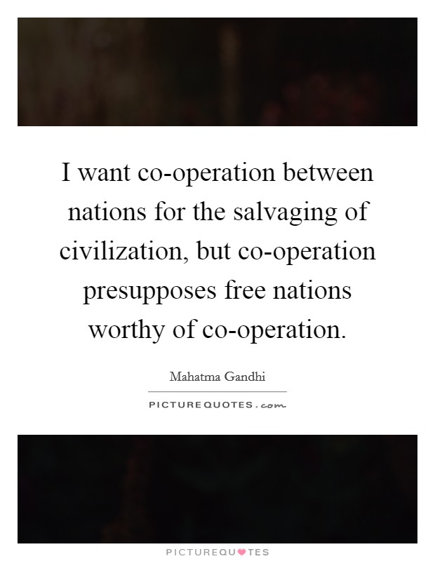 I want co-operation between nations for the salvaging of civilization, but co-operation presupposes free nations worthy of co-operation Picture Quote #1