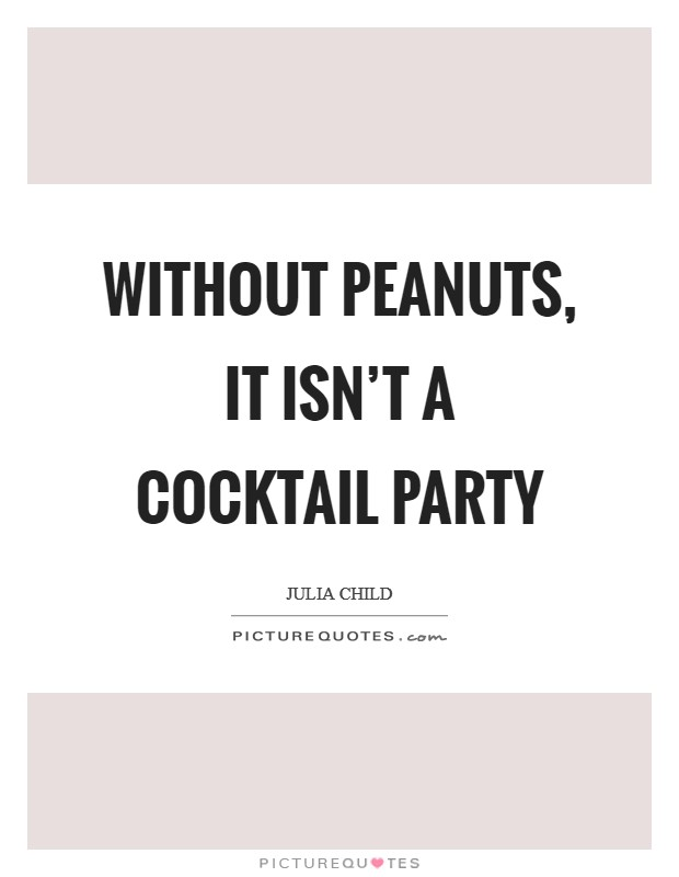 Without peanuts, it isn't a cocktail party Picture Quote #1