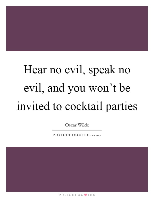 Hear no evil, speak no evil, and you won't be invited to cocktail parties Picture Quote #1