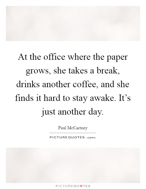 At The Office Where The Paper Grows She Takes A Break Drinks Picture Quotes