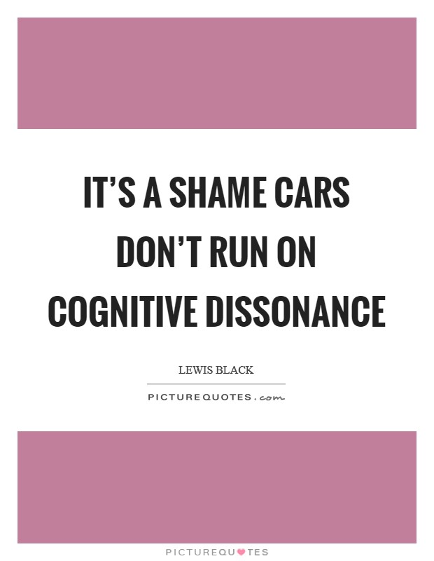 It's a shame cars don't run on cognitive dissonance Picture Quote #1