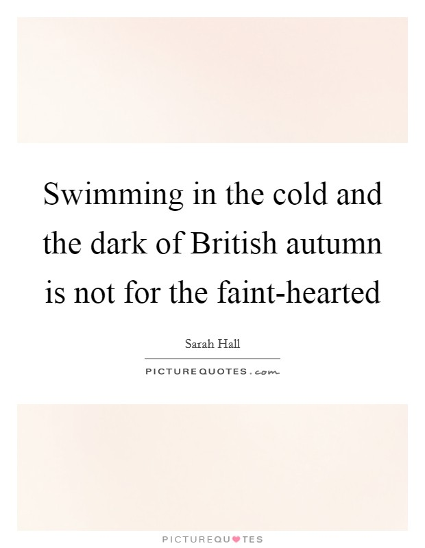 Swimming in the cold and the dark of British autumn is not for the faint-hearted Picture Quote #1