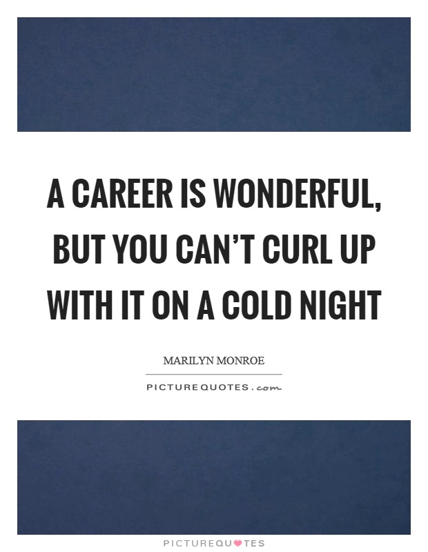 A career is wonderful, but you can't curl up with it on a cold night Picture Quote #1