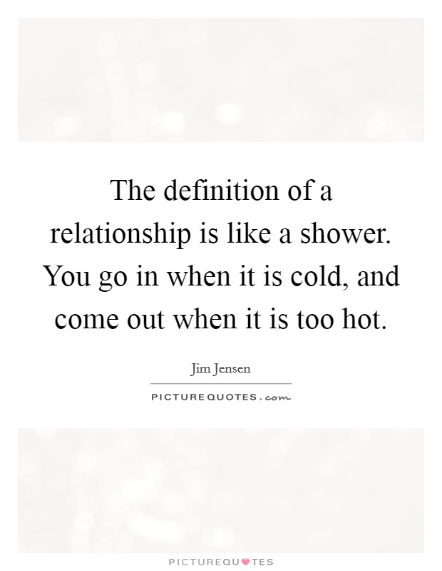 the definition of a relationship is like a shower you go in picture quotes. Black Bedroom Furniture Sets. Home Design Ideas