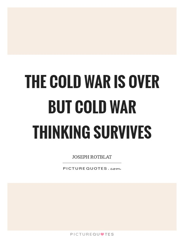 The Cold War is over but Cold War thinking survives Picture Quote #1