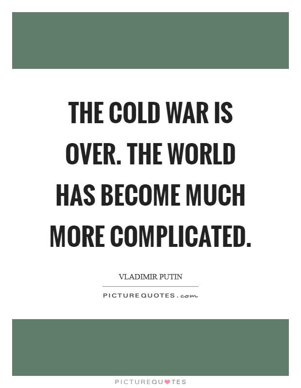 The Cold War is over. The world has become much more complicated Picture Quote #1