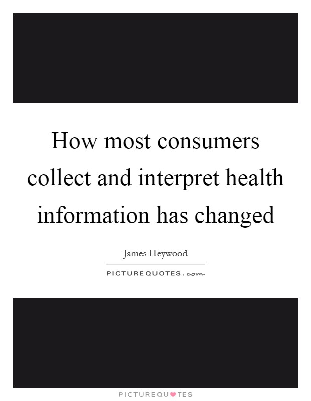 How most consumers collect and interpret health information has changed Picture Quote #1