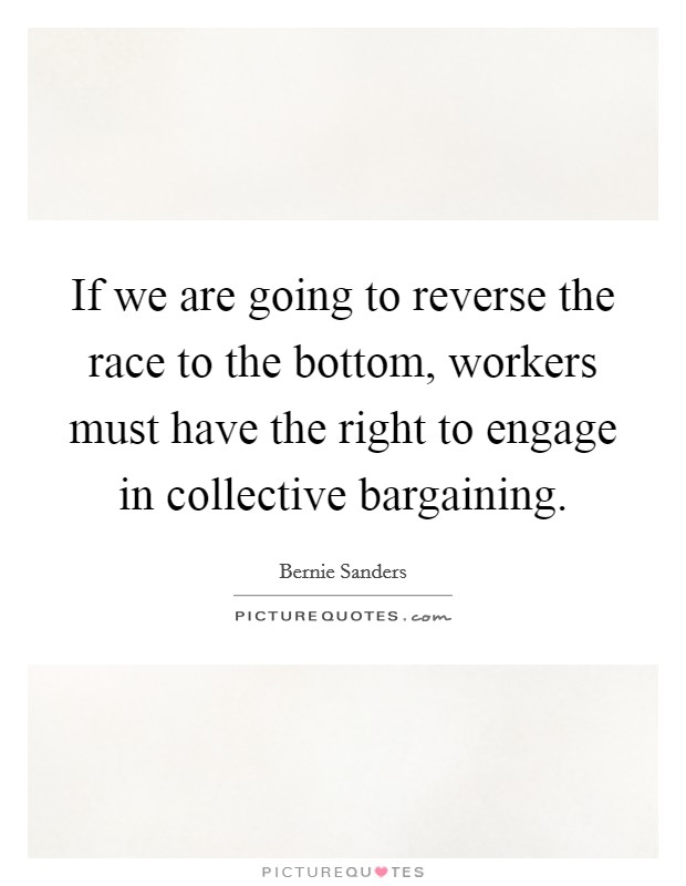 If we are going to reverse the race to the bottom, workers must have the right to engage in collective bargaining Picture Quote #1