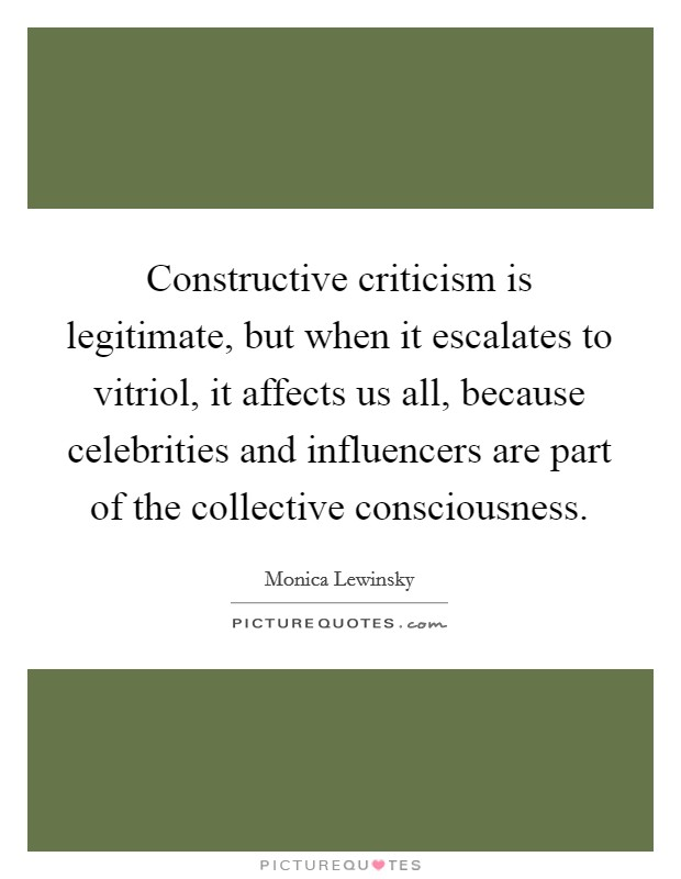Constructive criticism is legitimate, but when it escalates to vitriol, it affects us all, because celebrities and influencers are part of the collective consciousness Picture Quote #1