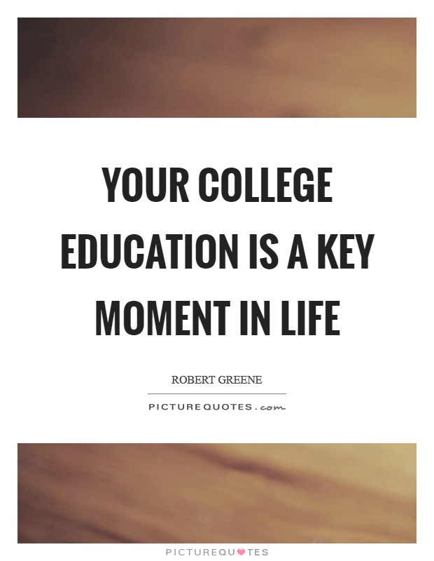 Your college education is a key moment in life Picture Quote #1