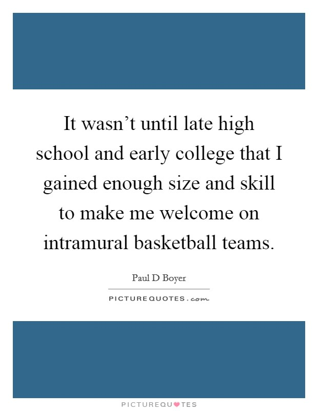 Superior It Wasnu0027t Until Late High School And Early College That I Gained Enough  Size And Skill To Make Me Welcome On Intramural Basketball Teams.