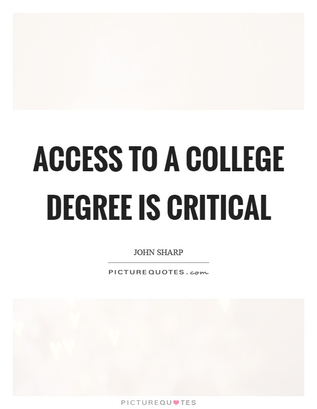 Access to a college degree is critical Picture Quote #1