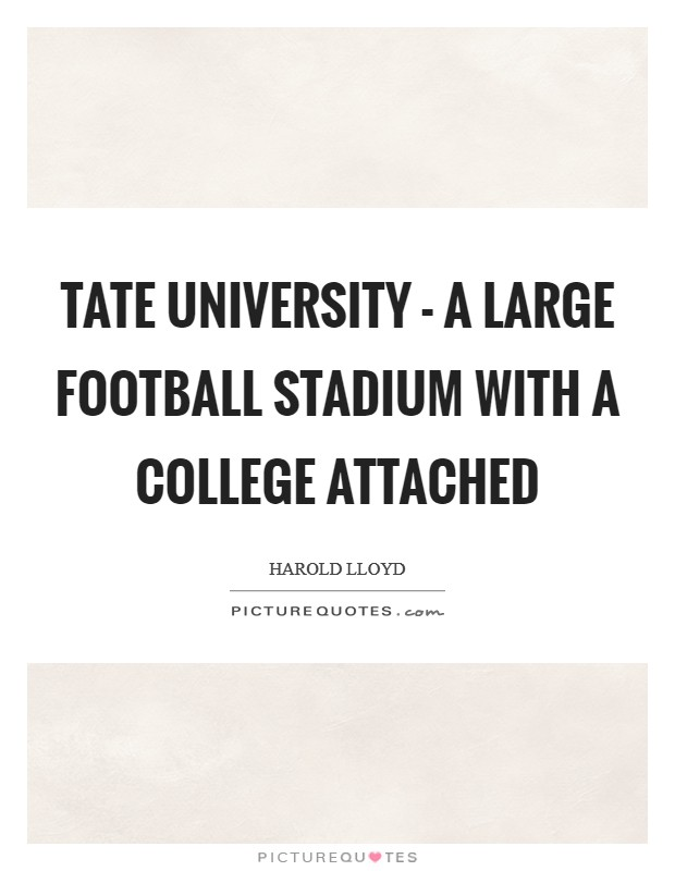 Tate University - a large football stadium with a college attached Picture Quote #1
