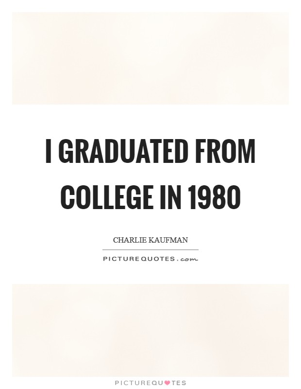 I graduated from college in 1980 Picture Quote #1