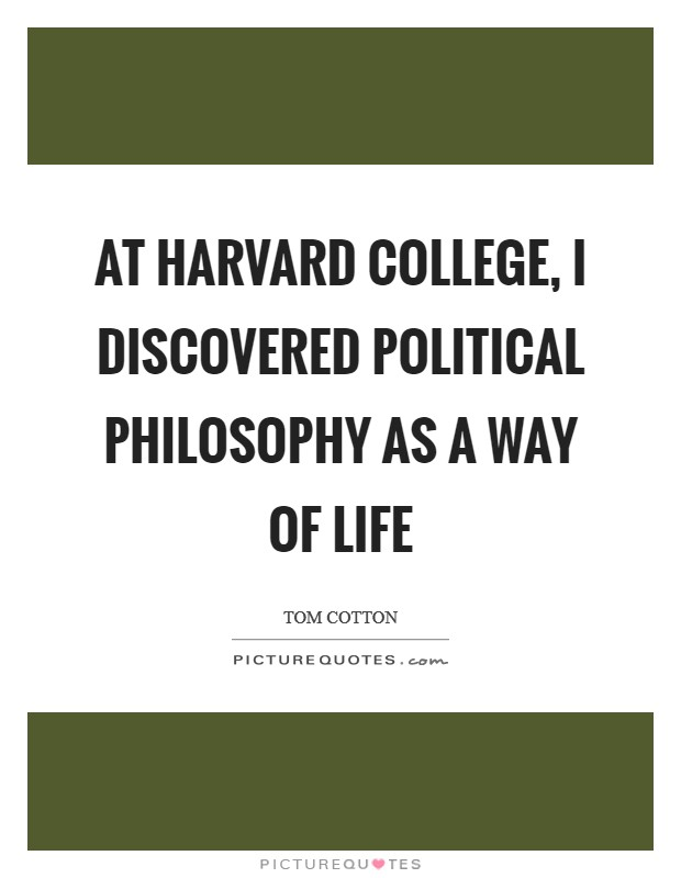 At Harvard College, I discovered political philosophy as a way of life Picture Quote #1