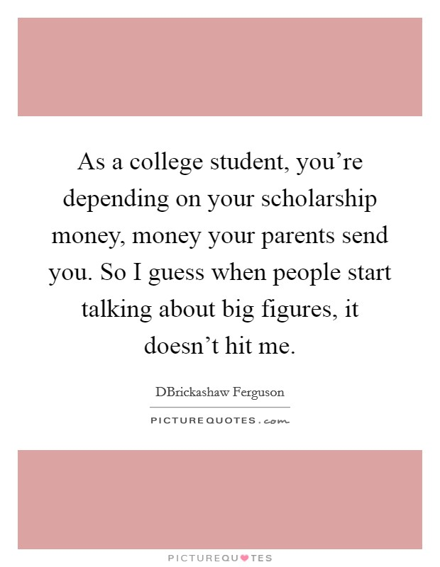 As a college student, you\'re depending on your scholarship ...
