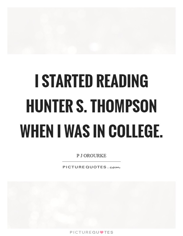 I started reading Hunter S. Thompson when I was in college Picture Quote #1