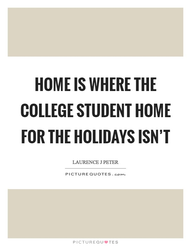 Home is where the college student home for the holidays isn't Picture Quote #1