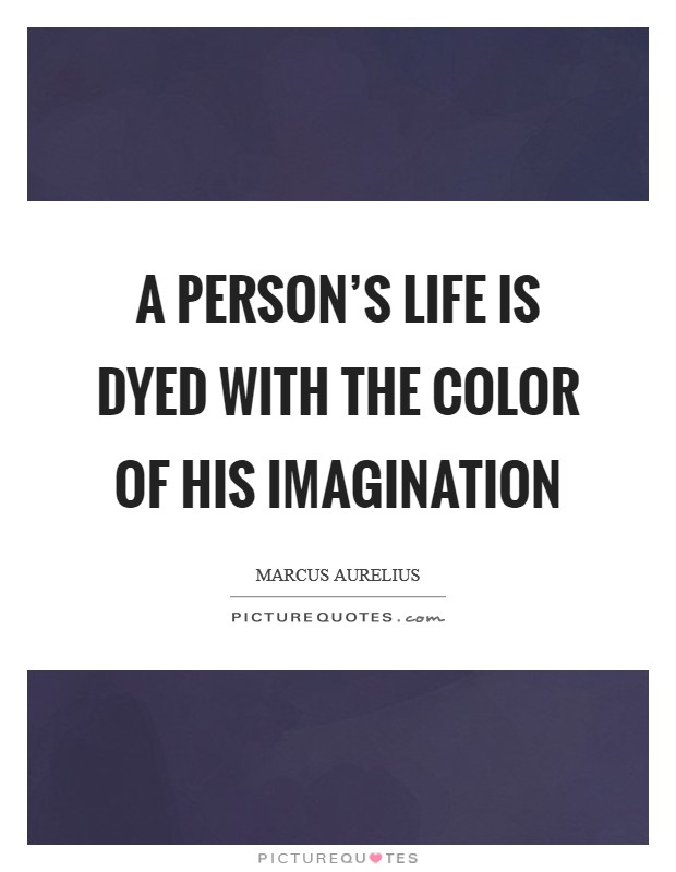 A person's life is dyed with the color of his imagination Picture Quote #1