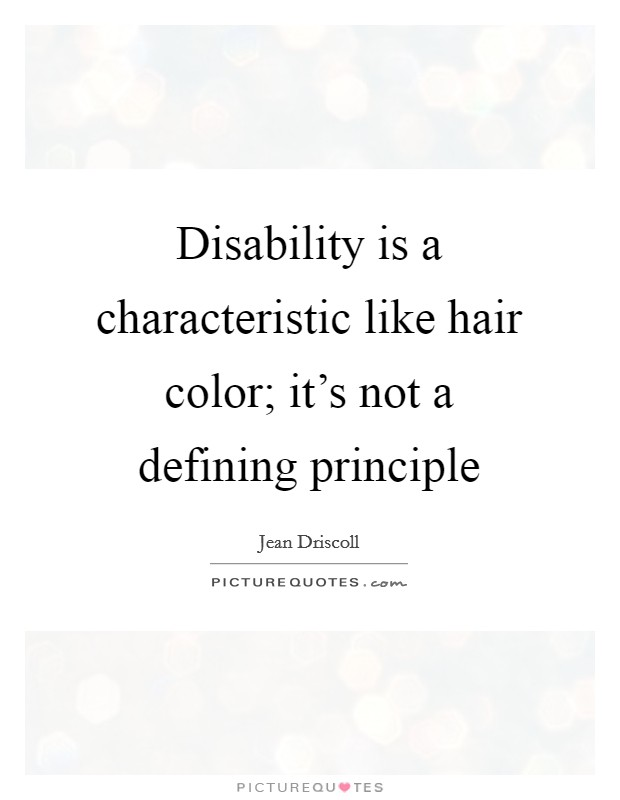Disability is a characteristic like hair color; it's not a defining principle Picture Quote #1