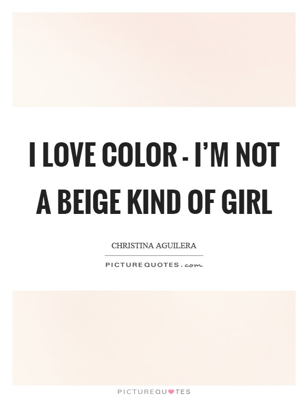 I love color - I'm not a beige kind of girl Picture Quote #1