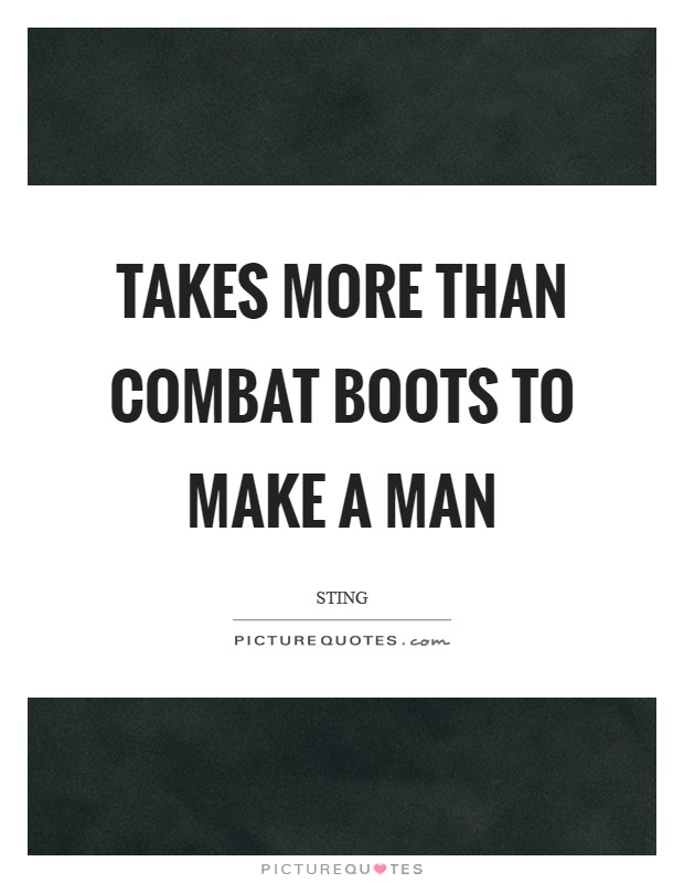 Takes more than combat boots to make a man Picture Quote #1