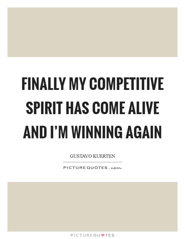 Finally my competitive spirit has come alive and I'm winning again Picture Quote #1