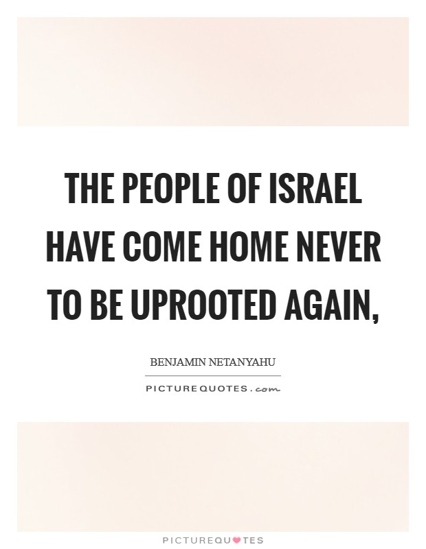The people of Israel have come home never to be uprooted again, Picture Quote #1