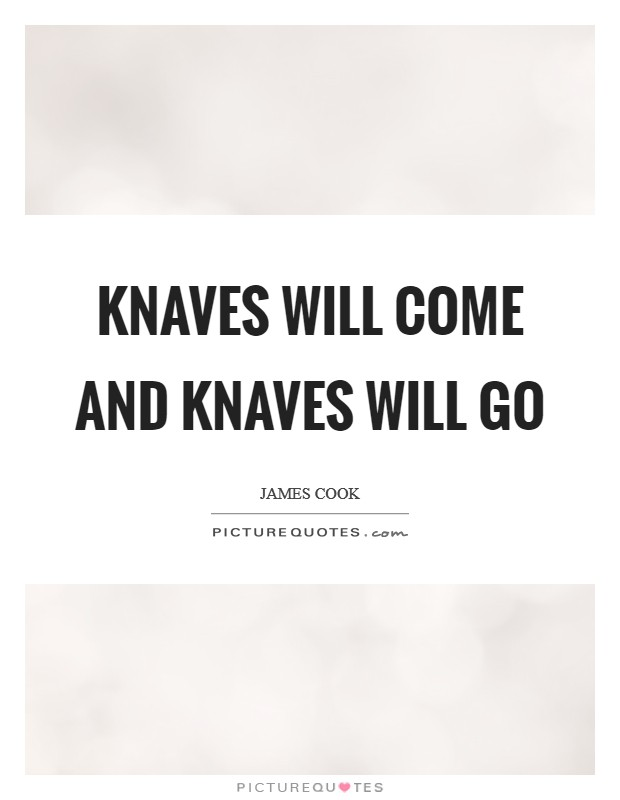 Knaves will come and knaves will go Picture Quote #1