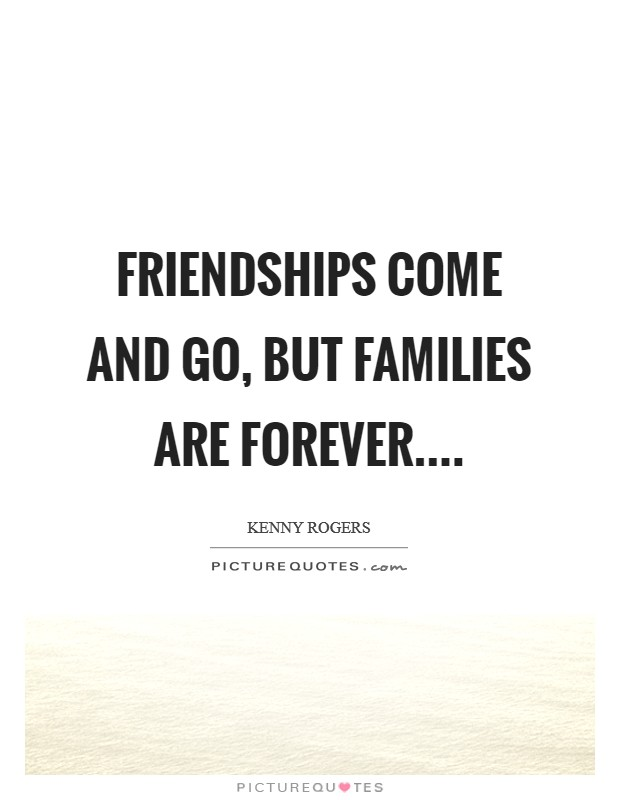 Friendships come and go, but families are forever Picture Quote #1