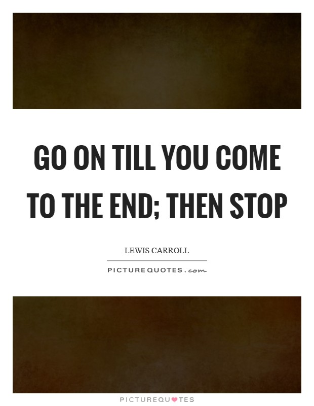 Go on till you come to the end; then stop Picture Quote #1