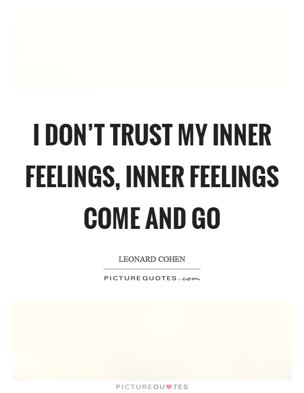 I don't trust my inner feelings, inner feelings come and go Picture Quote #1