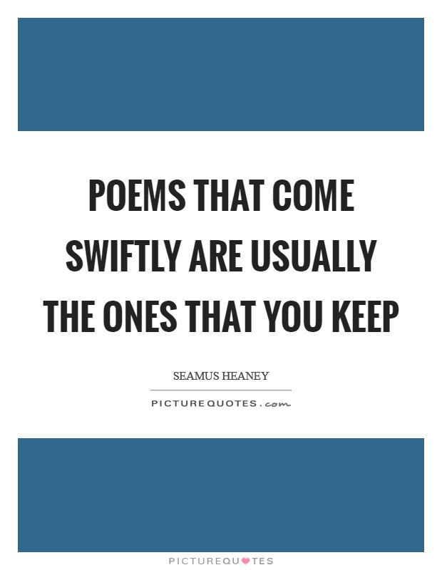 Poems that come swiftly are usually the ones that you keep Picture Quote #1