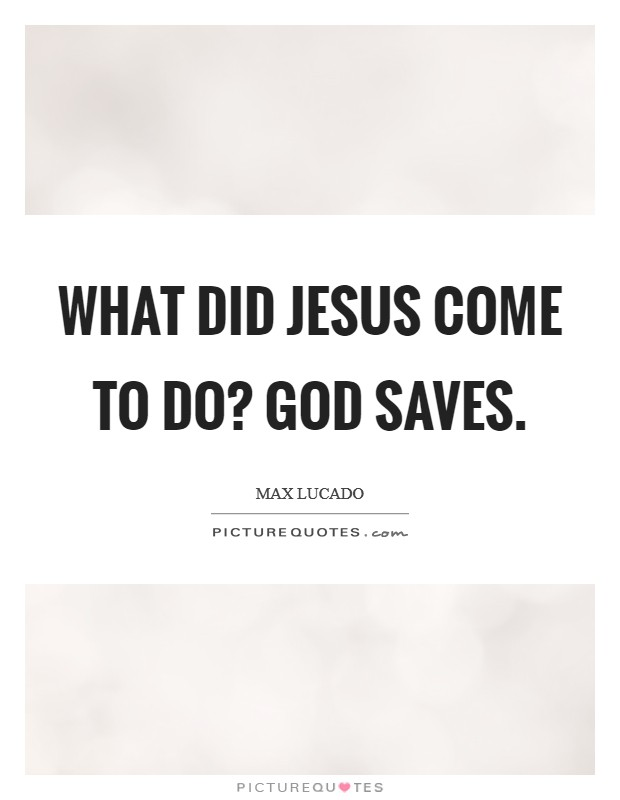 What did Jesus come to do? God saves Picture Quote #1