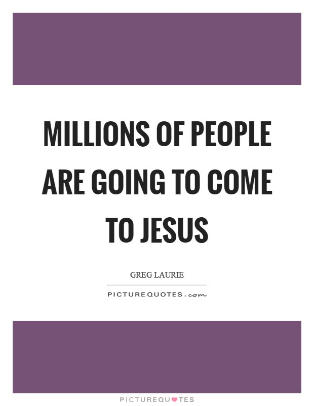 Millions of people are going to come to Jesus Picture Quote #1