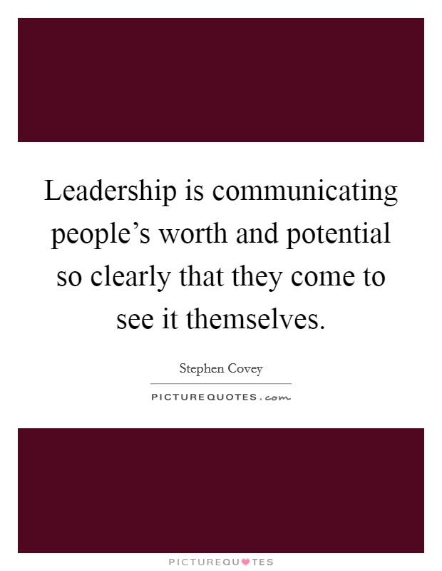 Leadership is communicating people's worth and potential so clearly that they come to see it themselves Picture Quote #1