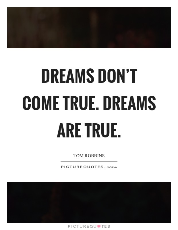 Dreams don't come true. Dreams are true Picture Quote #1